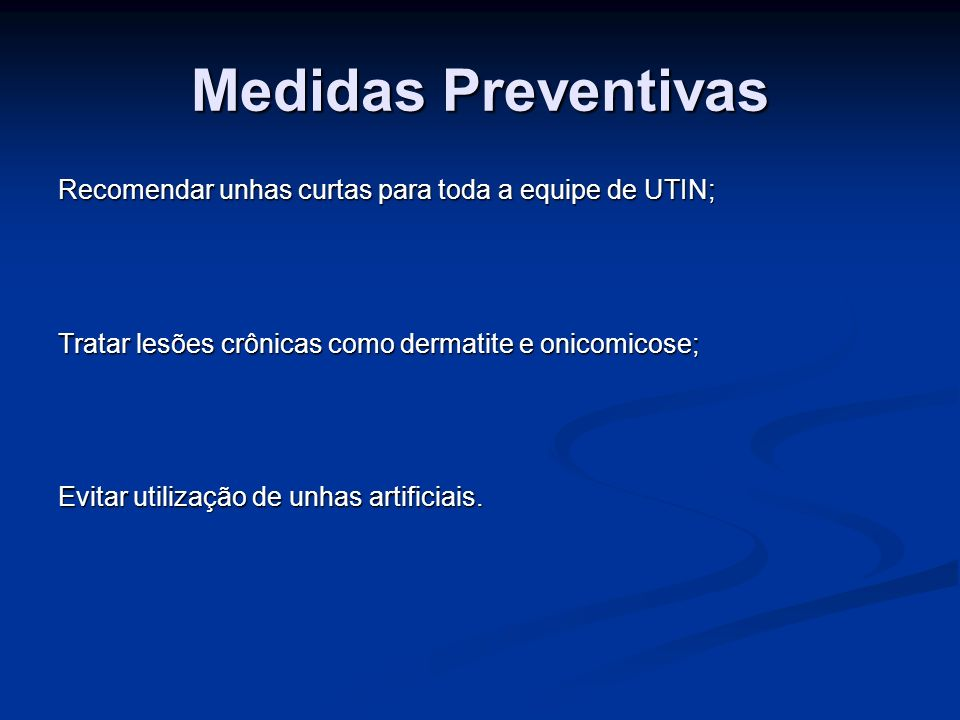 Medidas PreventivasRecomendar unhas curtas para toda a equipe de UTIN; Tratar lesões crônicas como dermatite e onicomicose;