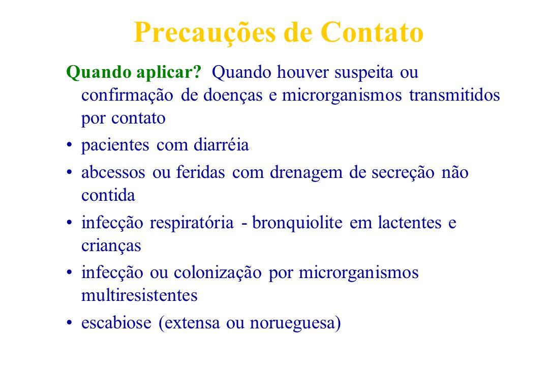 Precauções de Contato Quando aplicar Quando houver suspeita ou confirmação de doenças e microrganismos transmitidos por contato.