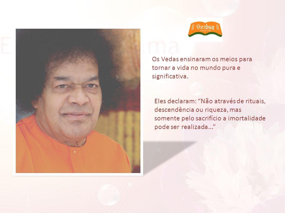 Os Vedas ensinaram os meios para tornar a vida no mundo pura e significativa.