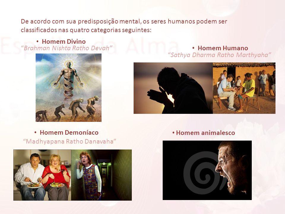 De acordo com sua predisposição mental, os seres humanos podem ser classificados nas quatro categorias seguintes: