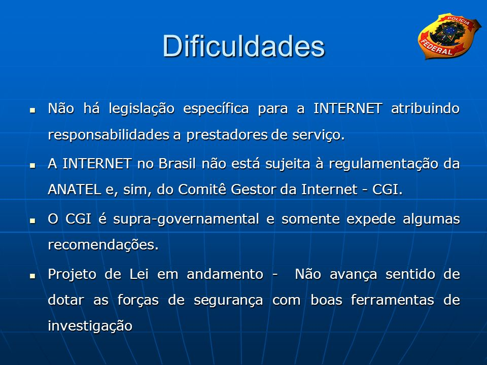 Dificuldades Não há legislação específica para a INTERNET atribuindo responsabilidades a prestadores de serviço.