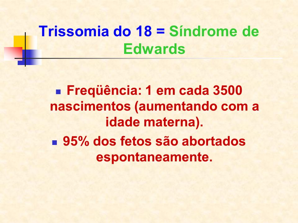Trissomia do 18 = Síndrome de Edwards