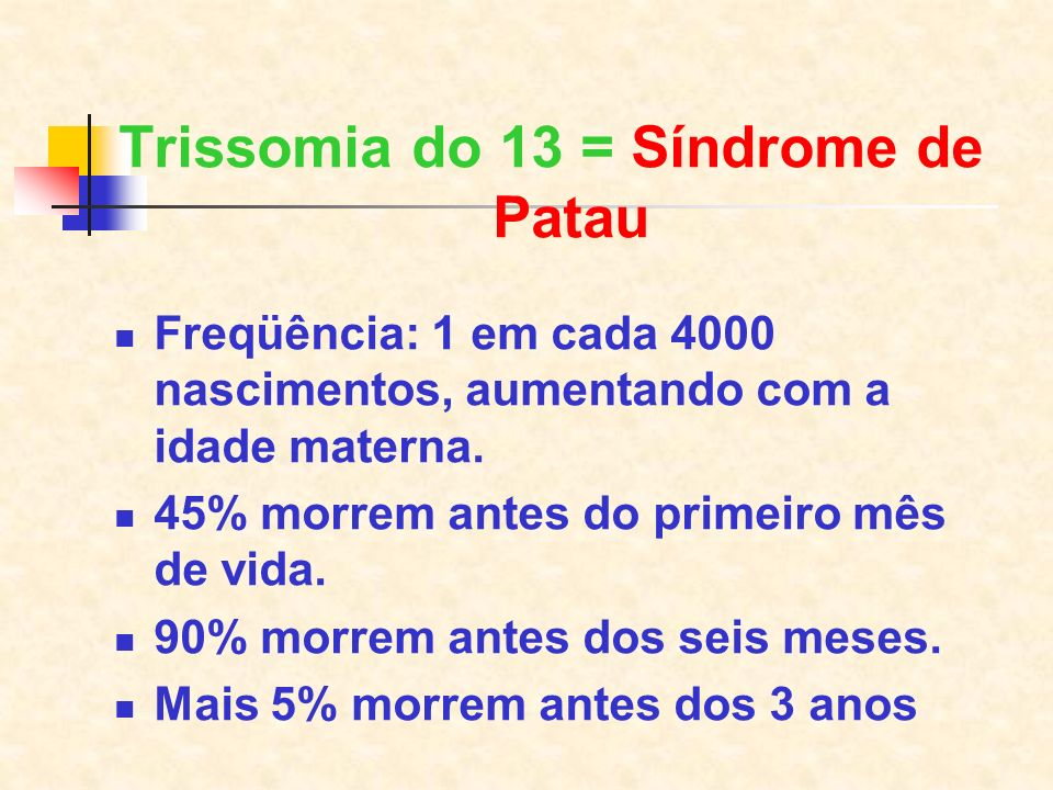 Trissomia do 13 = Síndrome de Patau