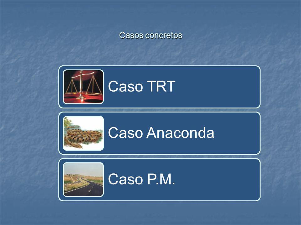 Casos concretos Caso TRT Caso Anaconda Caso P.M.