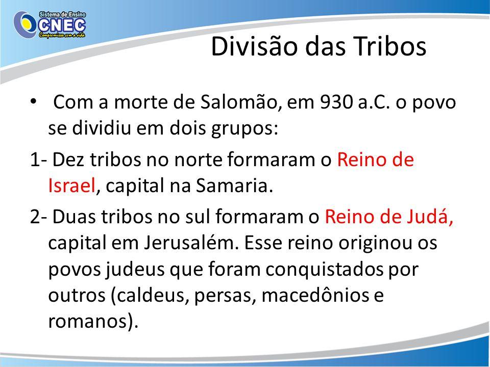 Divisão das Tribos Com a morte de Salomão, em 930 a.C. o povo se dividiu em dois grupos:
