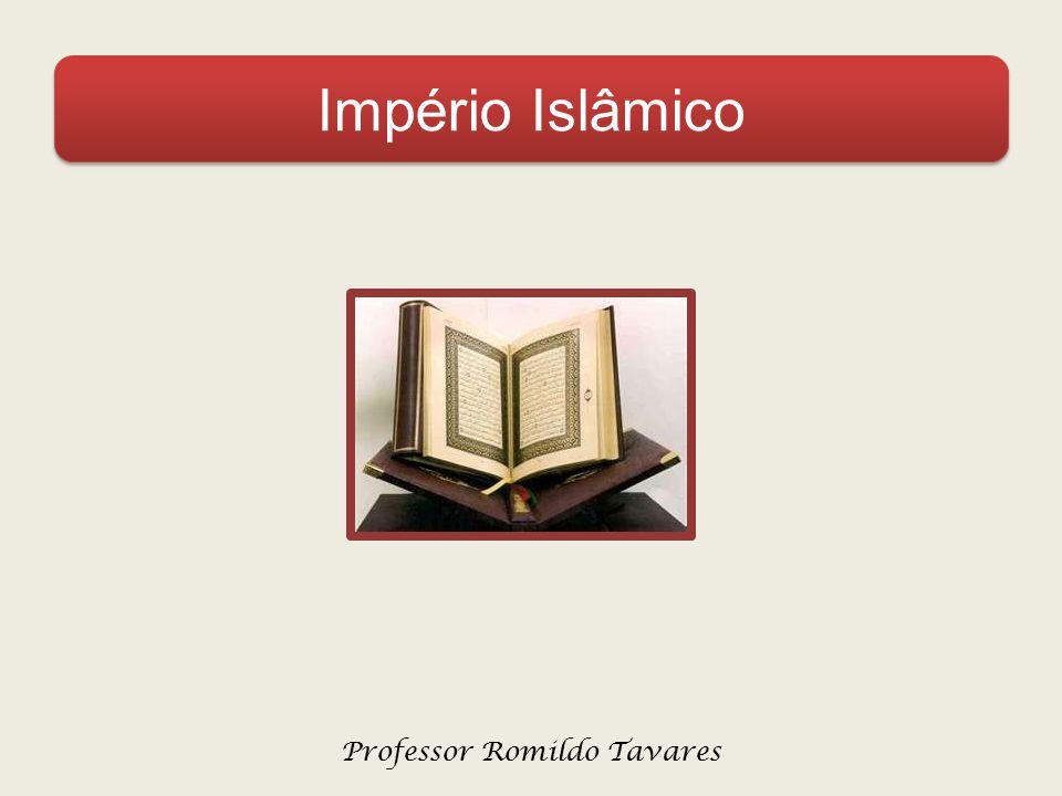 Império Islâmico Professor Romildo Tavares