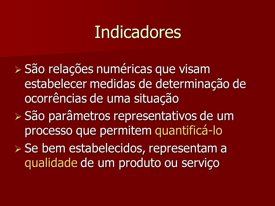 IndicadoresSão relações numéricas que visam estabelecer medidas de determinação de ocorrências de uma situação.