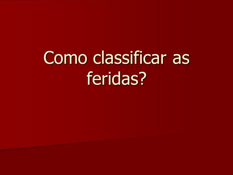 Como classificar as feridas