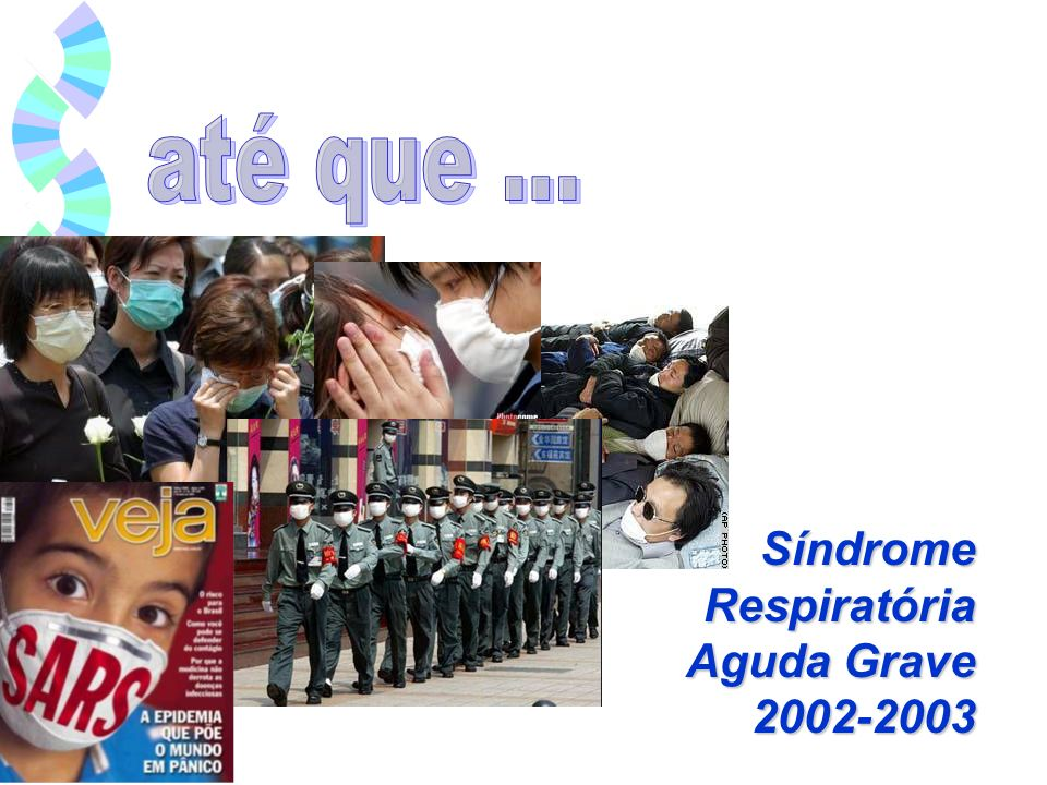 até que ... Síndrome Respiratória Aguda Grave 2002-2003