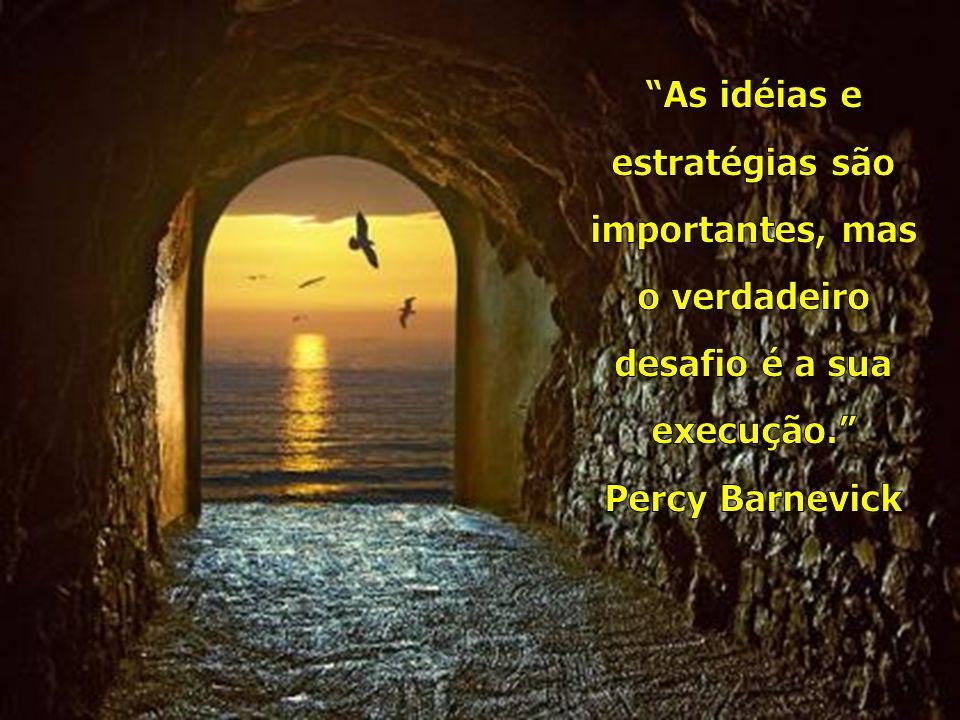 As idéias e estratégias são importantes, mas o verdadeiro desafio é a sua execução.