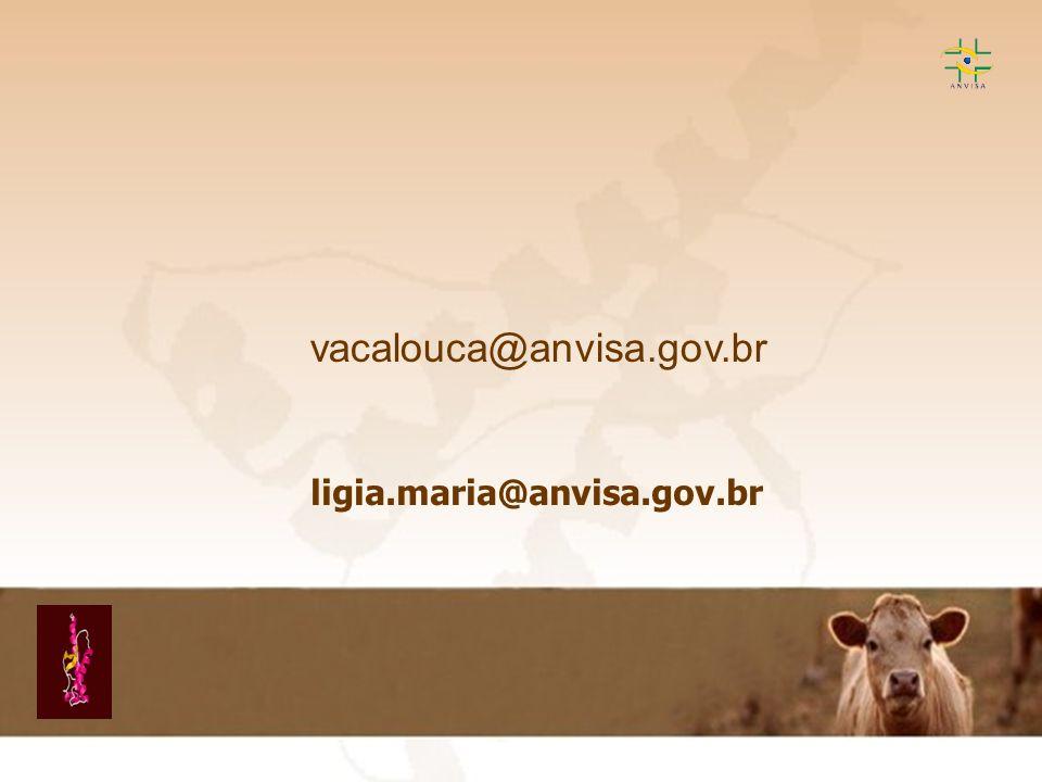 vacalouca@anvisa.gov.br ligia.maria@anvisa.gov.br