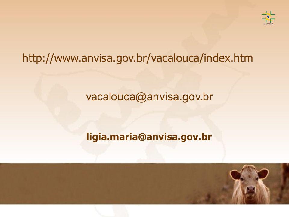 http://www.anvisa.gov.br/vacalouca/index.htm vacalouca@anvisa.gov.br