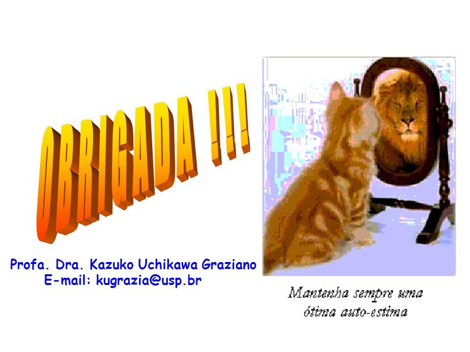 O B R I G A D A ! ! ! Profa. Dra. Kazuko Uchikawa Graziano