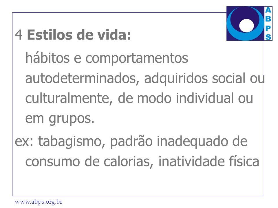 4 Estilos de vida: hábitos e comportamentos autodeterminados, adquiridos social ou culturalmente, de modo individual ou em grupos.