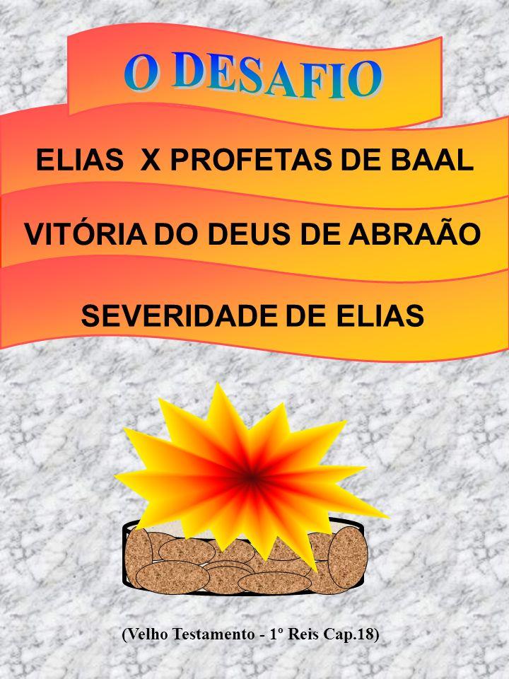 O DESAFIO ELIAS X PROFETAS DE BAAL VITÓRIA DO DEUS DE ABRAÃO