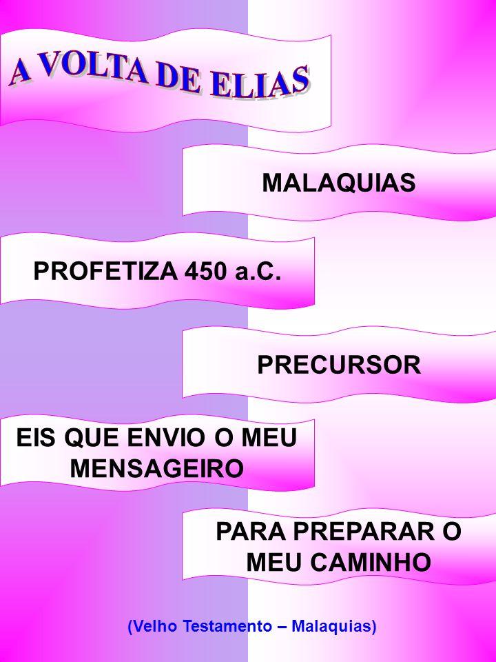 A VOLTA DE ELIAS MALAQUIAS PROFETIZA 450 a.C. PRECURSOR