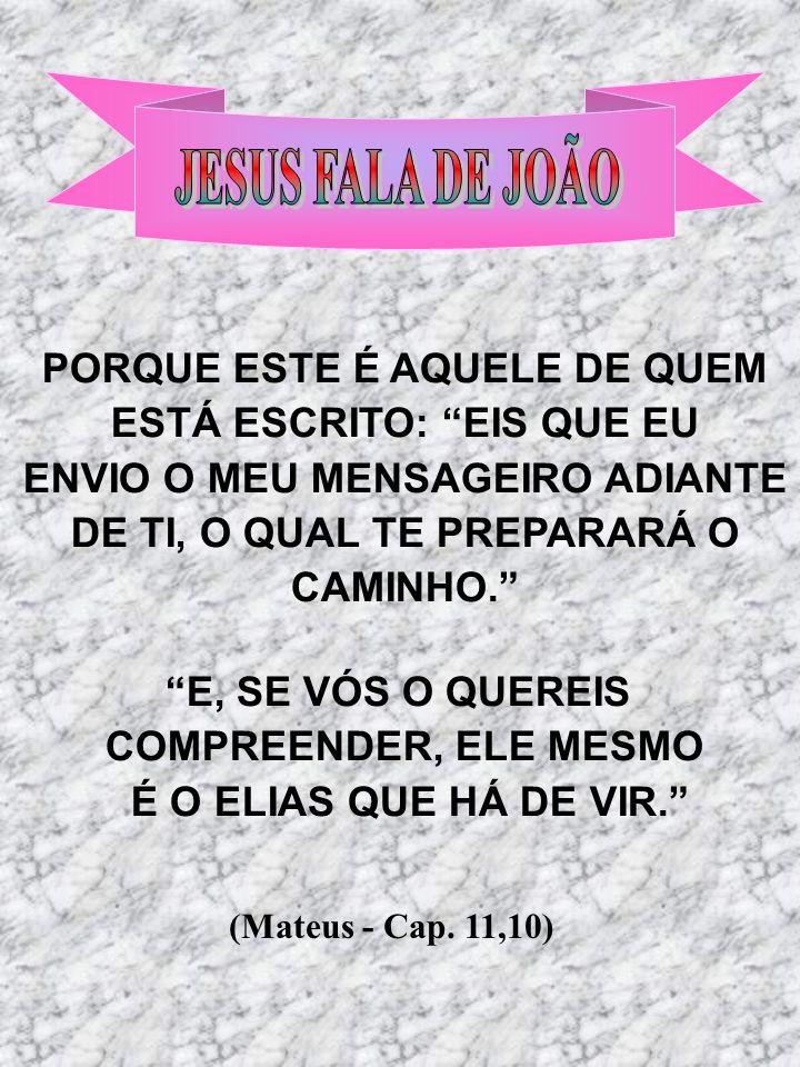 JESUS FALA DE JOÃO PORQUE ESTE É AQUELE DE QUEM