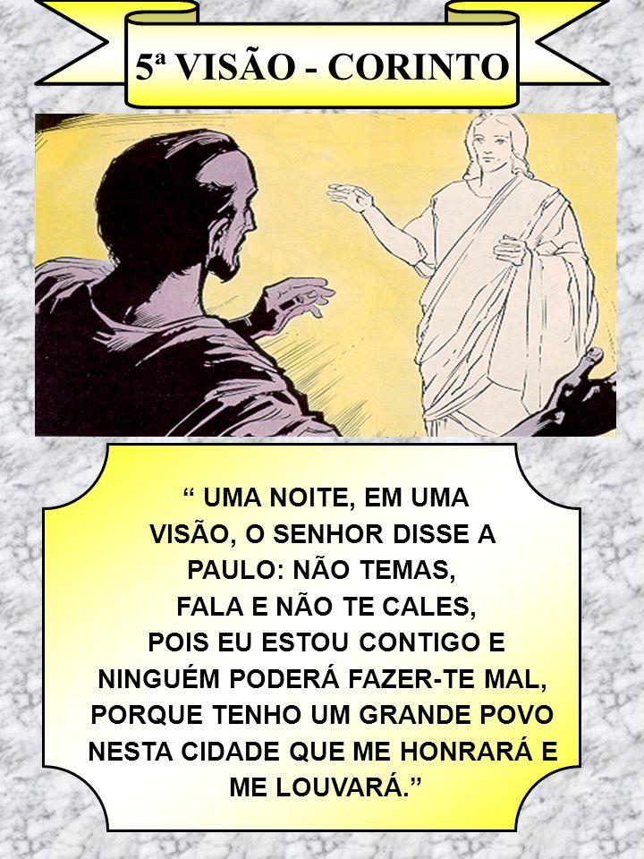 5ª VISÃO - CORINTO UMA NOITE, EM UMA VISÃO, O SENHOR DISSE A