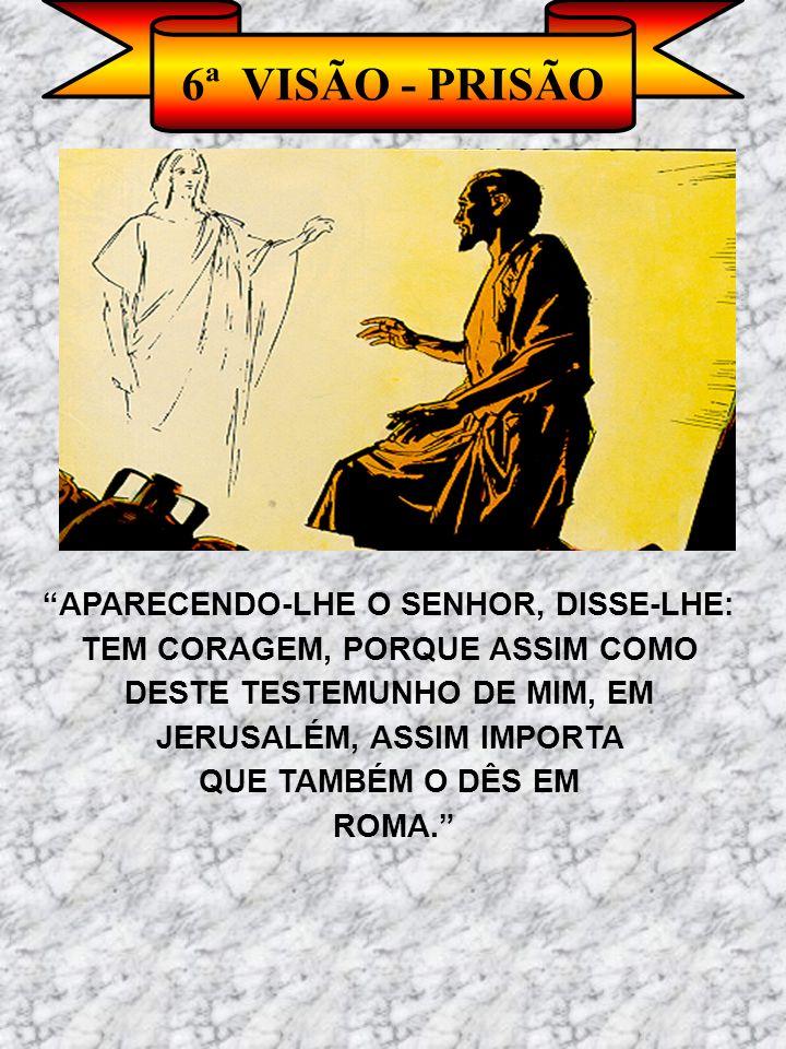 6ª VISÃO - PRISÃO APARECENDO-LHE O SENHOR, DISSE-LHE:
