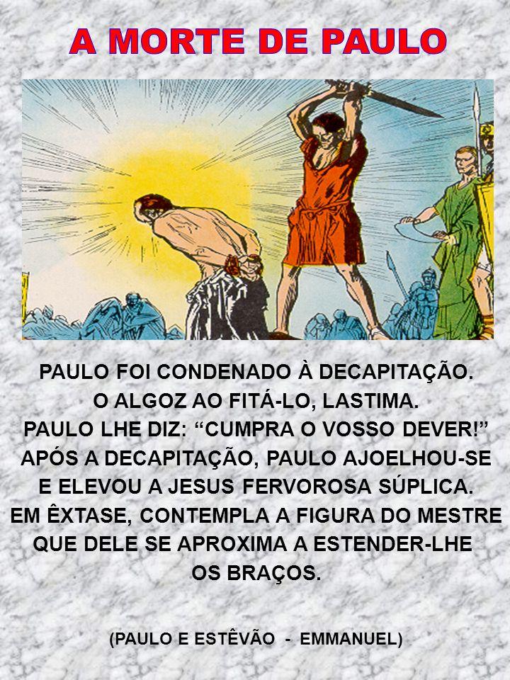 A MORTE DE PAULO PAULO FOI CONDENADO À DECAPITAÇÃO.