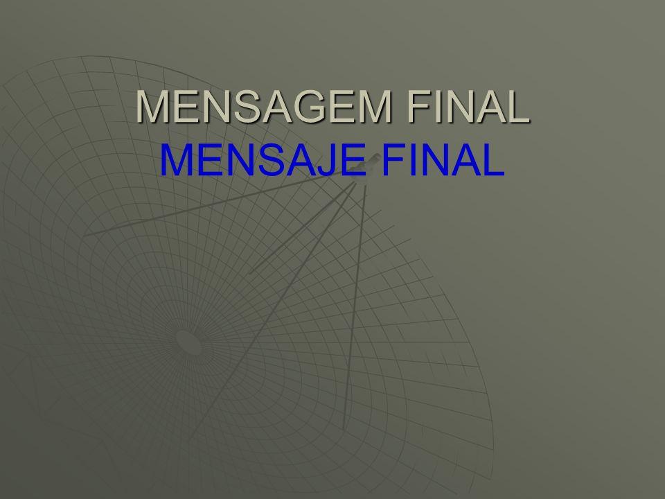 MENSAGEM FINAL MENSAJE FINAL