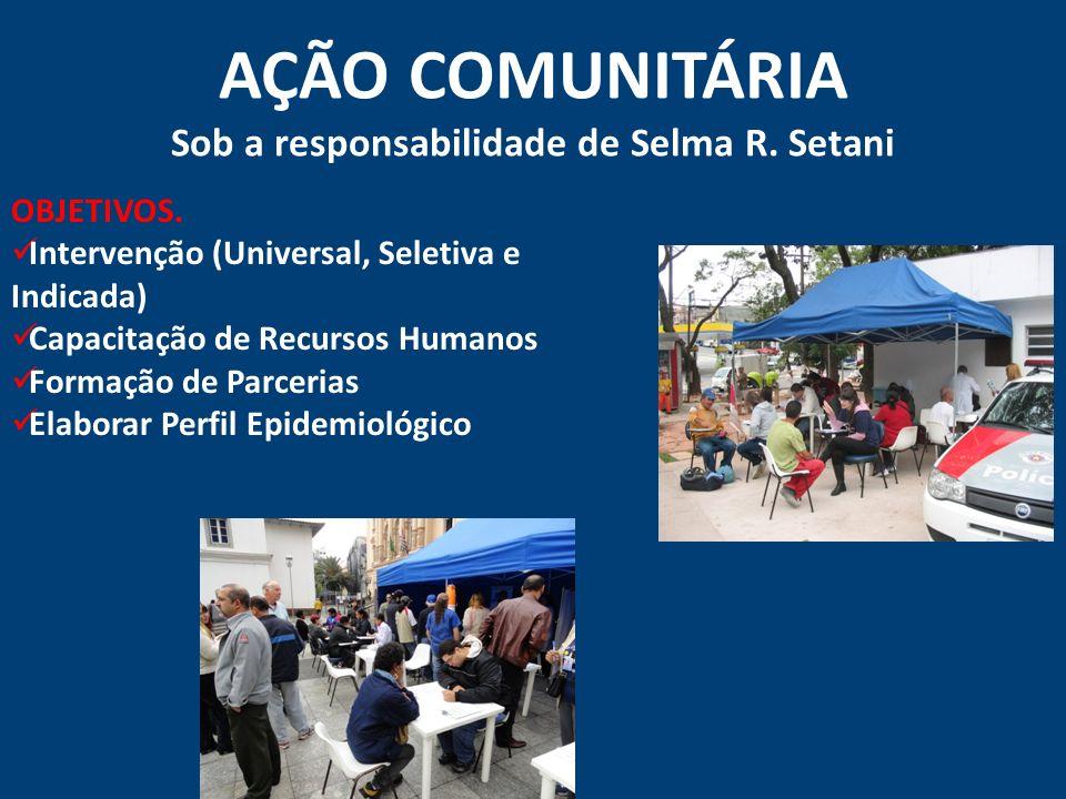 AÇÃO COMUNITÁRIA Sob a responsabilidade de Selma R. Setani