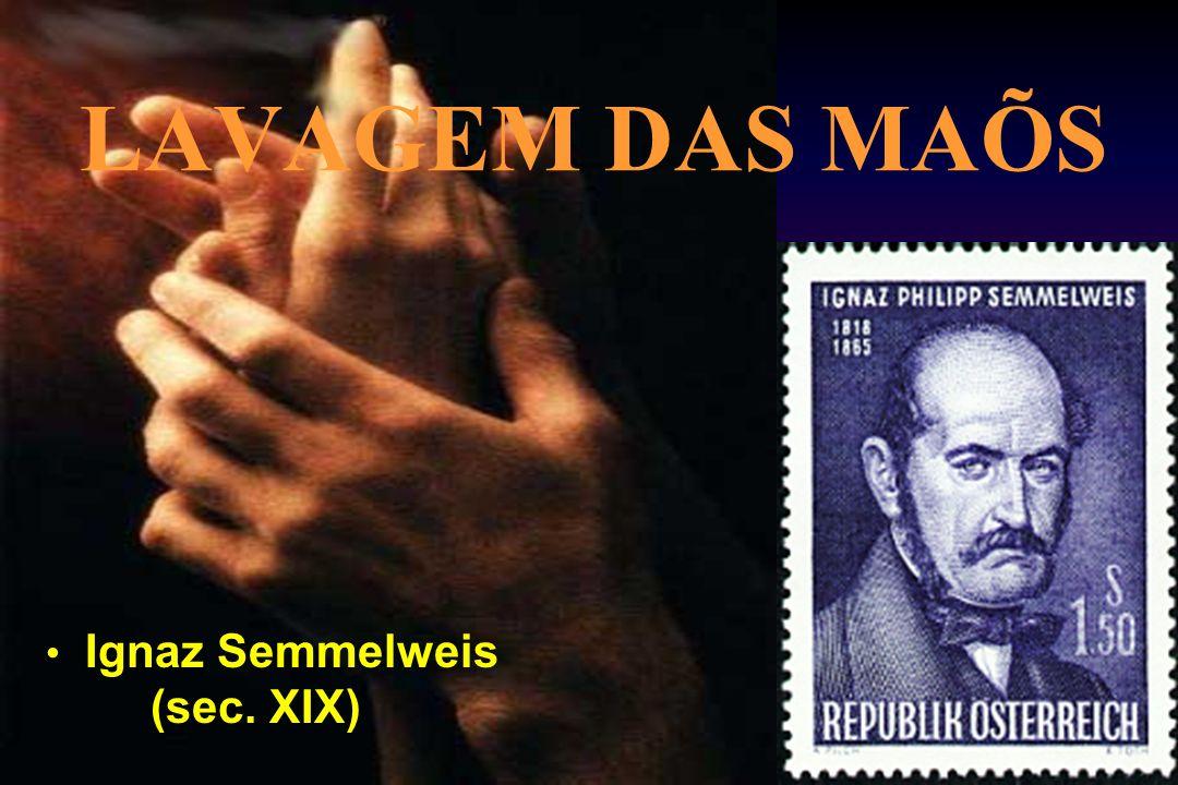 LAVAGEM DAS MAÕS Ignaz Semmelweis (sec. XIX)