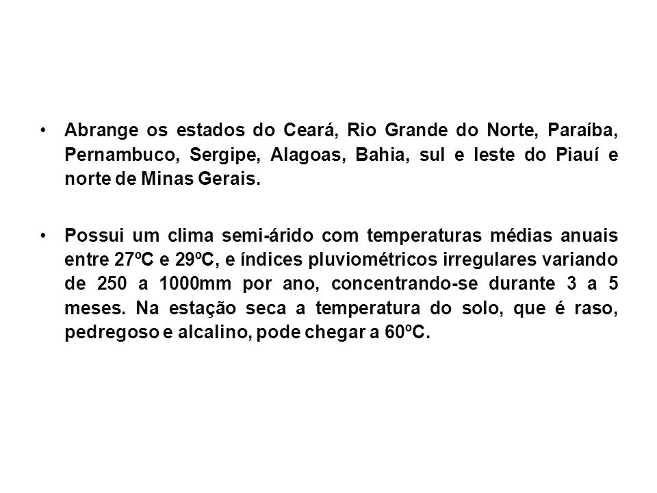 Abrange os estados do Ceará, Rio Grande do Norte, Paraíba, Pernambuco, Sergipe, Alagoas, Bahia, sul e leste do Piauí e norte de Minas Gerais.