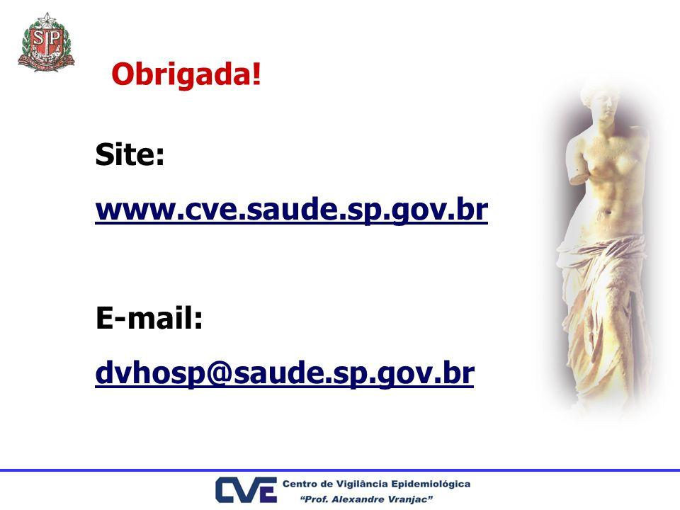 Obrigada! Site: www.cve.saude.sp.gov.br E-mail: dvhosp@saude.sp.gov.br