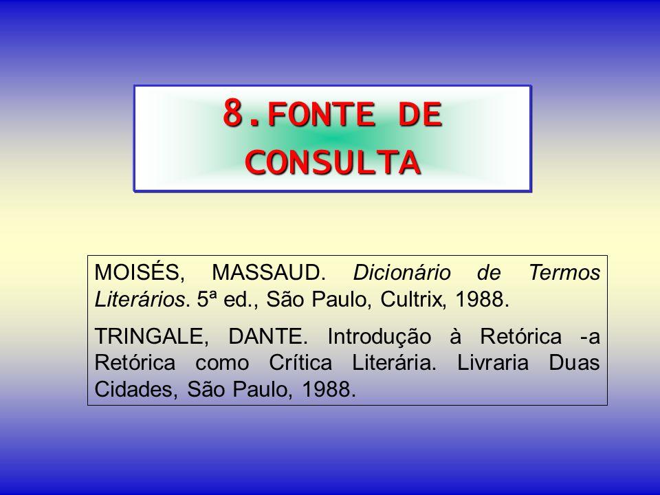 8.FONTE DE CONSULTA MOISÉS, MASSAUD. Dicionário de Termos Literários. 5ª ed., São Paulo, Cultrix, 1988.