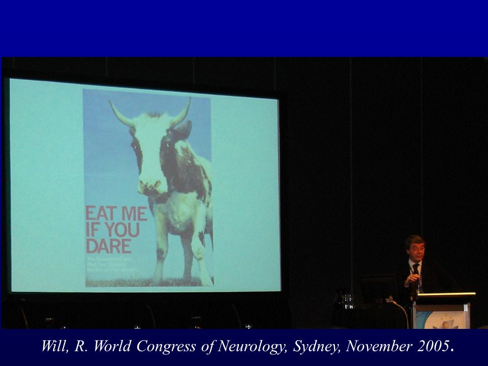 Will, R. World Congress of Neurology, Sydney, November 2005.