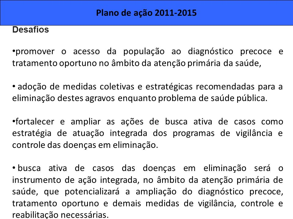 Plano de ação 2011-2015Desafios. promover o acesso da população ao diagnóstico precoce e tratamento oportuno no âmbito da atenção primária da saúde,
