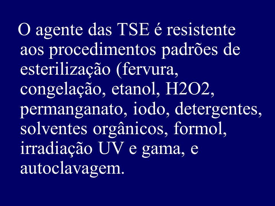 O agente das TSE é resistente aos procedimentos padrões de esterilização (fervura, congelação, etanol, H2O2, permanganato, iodo, detergentes, solventes orgânicos, formol, irradiação UV e gama, e autoclavagem.