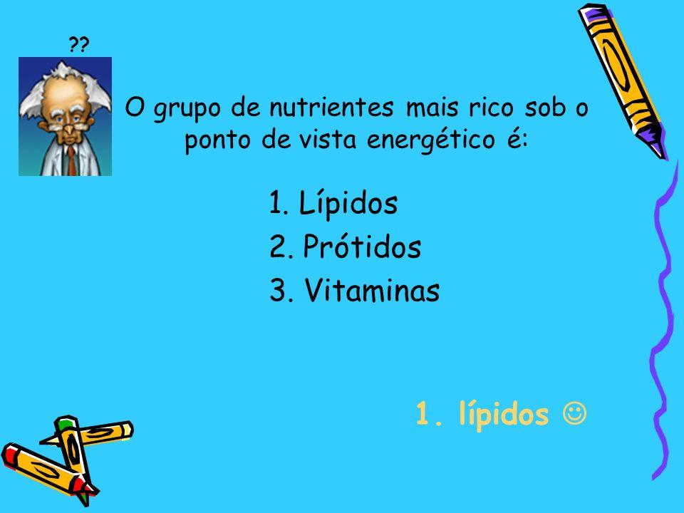 O grupo de nutrientes mais rico sob o ponto de vista energético é: