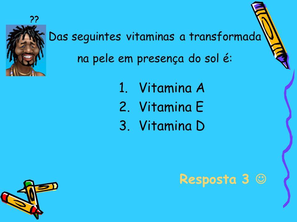 Das seguintes vitaminas a transformada na pele em presença do sol é: