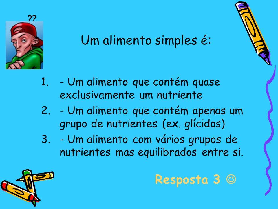Um alimento simples é: Resposta 3 