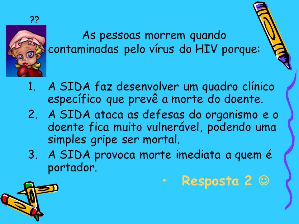 As pessoas morrem quando contaminadas pelo vírus do HIV porque:
