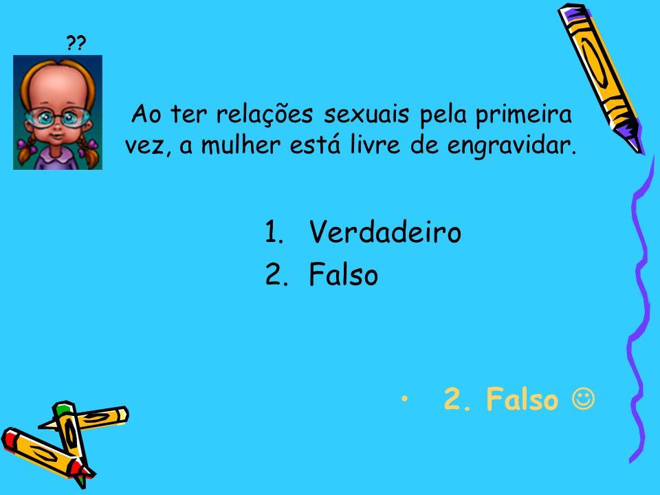 Verdadeiro Falso 2. Falso 
