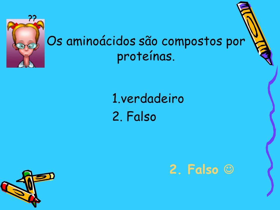 Os aminoácidos são compostos por proteínas.