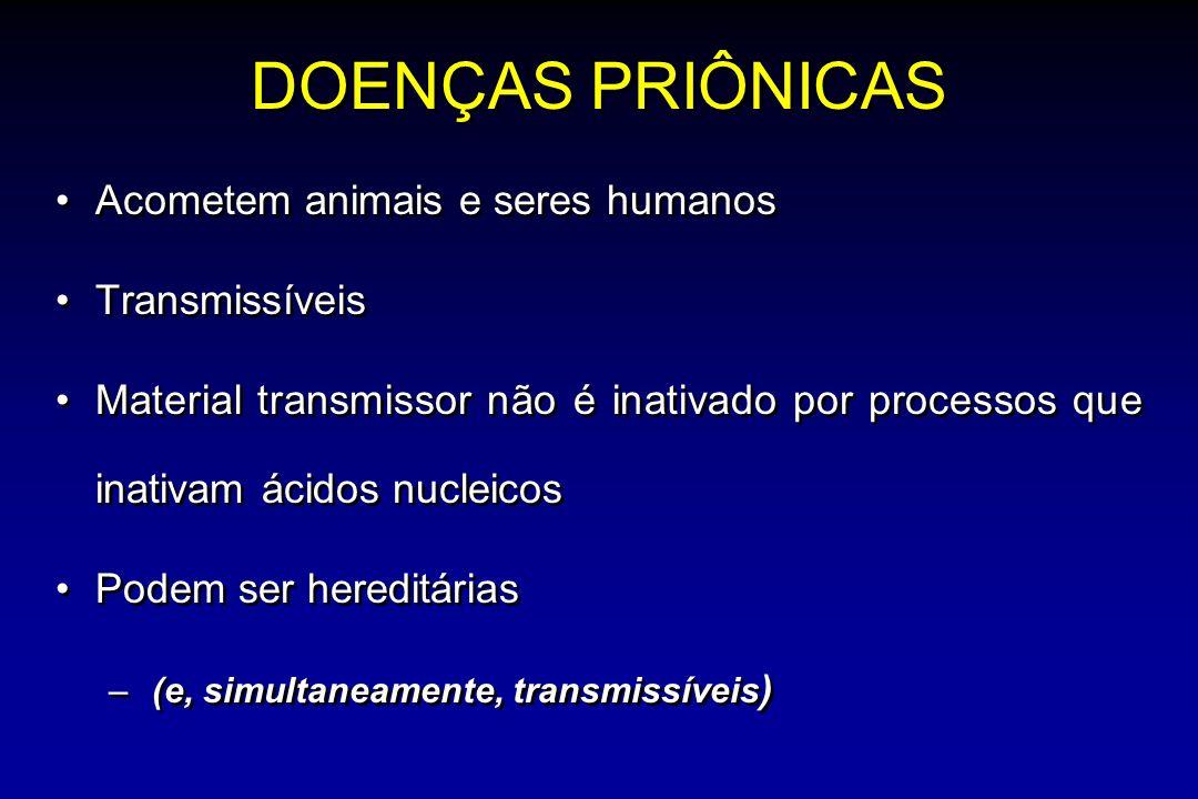 DOENÇAS PRIÔNICAS Acometem animais e seres humanos Transmissíveis