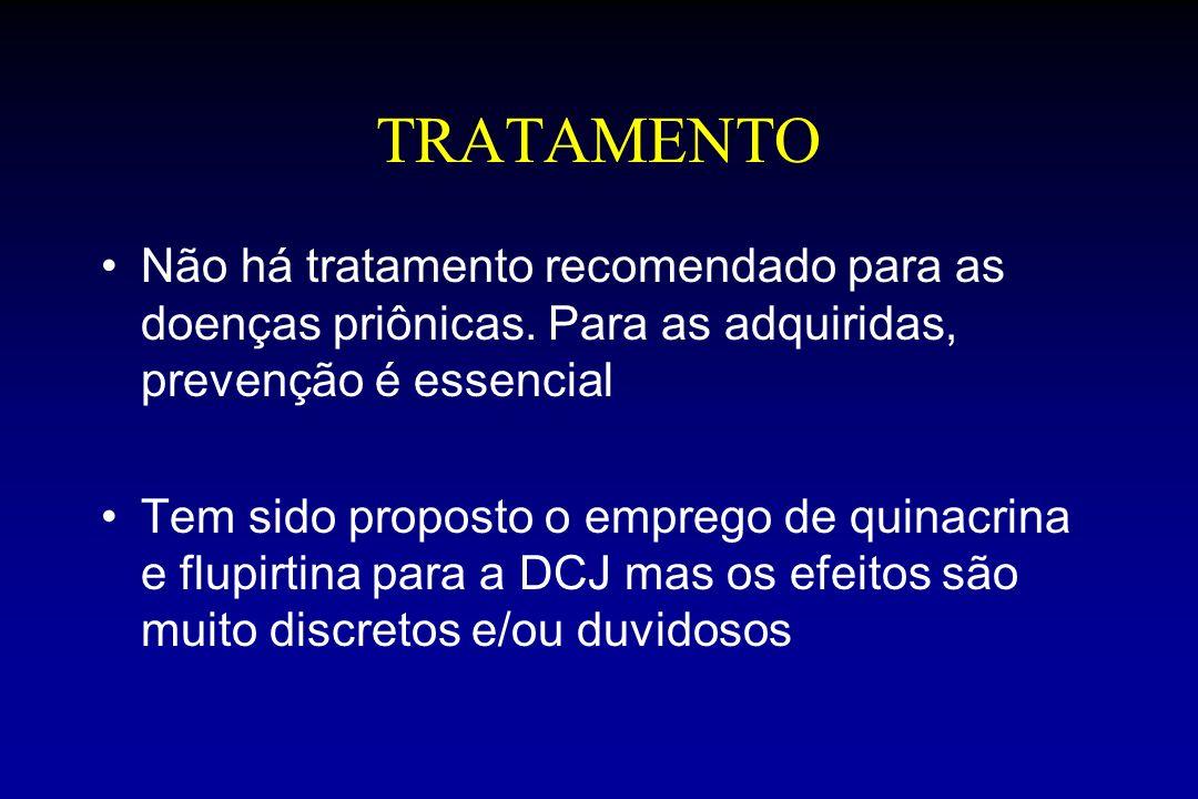 TRATAMENTO Não há tratamento recomendado para as doenças priônicas. Para as adquiridas, prevenção é essencial.