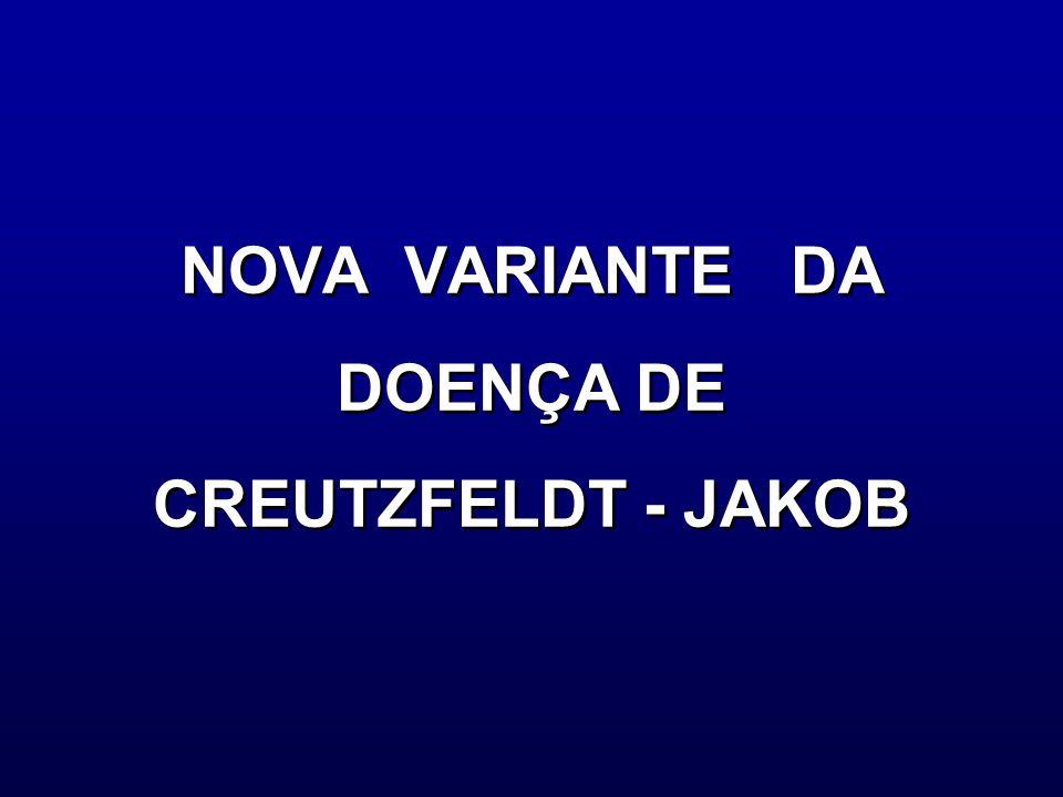 NOVA VARIANTE DA DOENÇA DE CREUTZFELDT - JAKOB