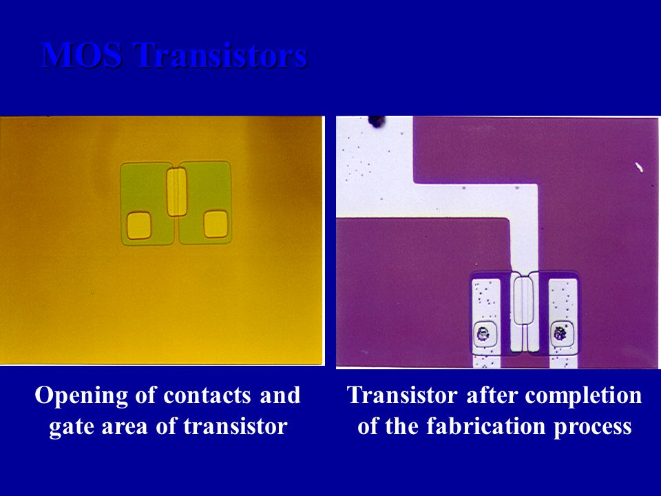 MOS Transistors Opening of contacts and gate area of transistor