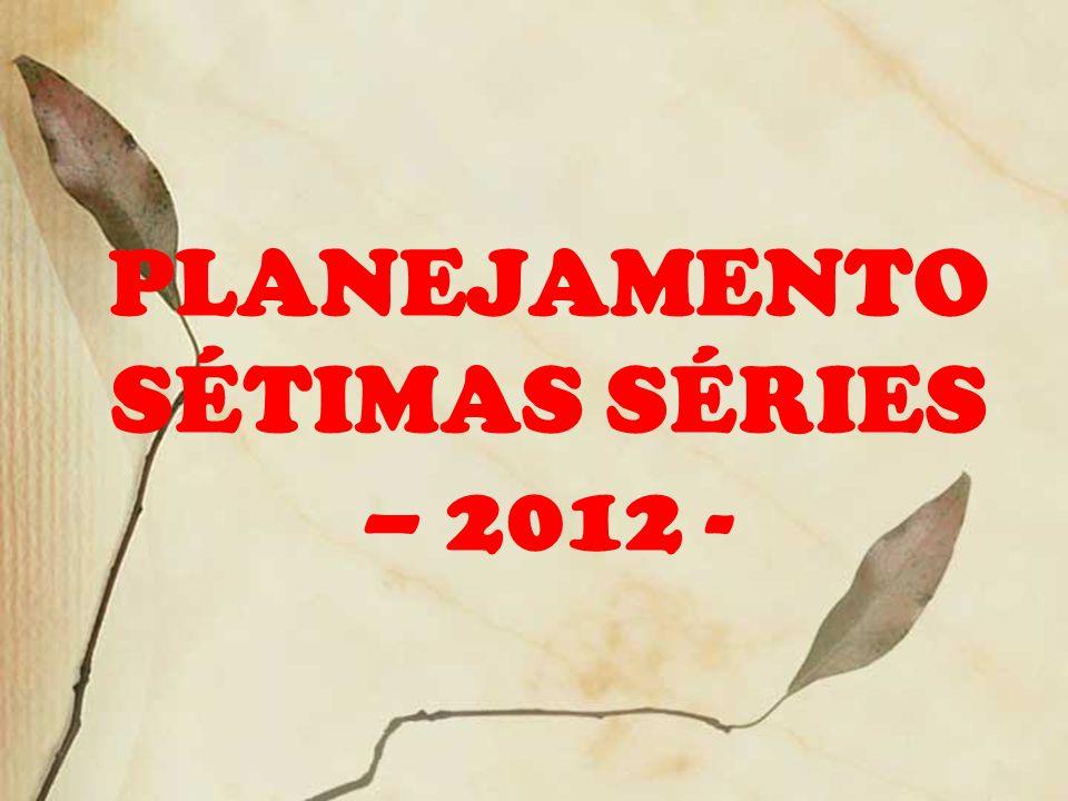 PLANEJAMENTO SÉTIMAS SÉRIES – 2012 -