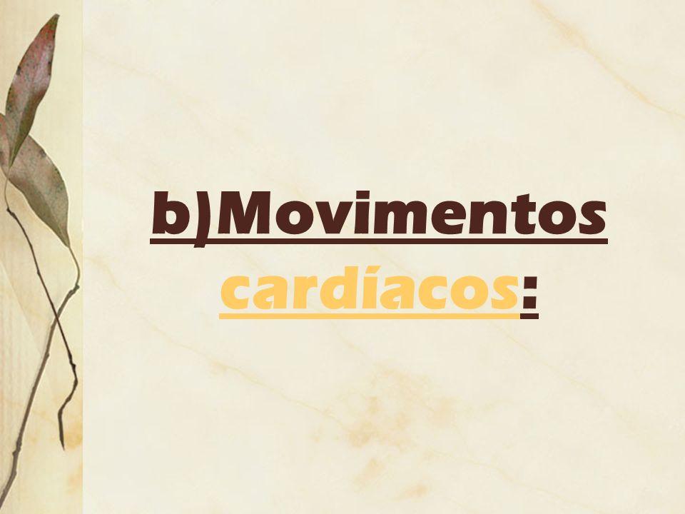 b)Movimentos cardíacos: