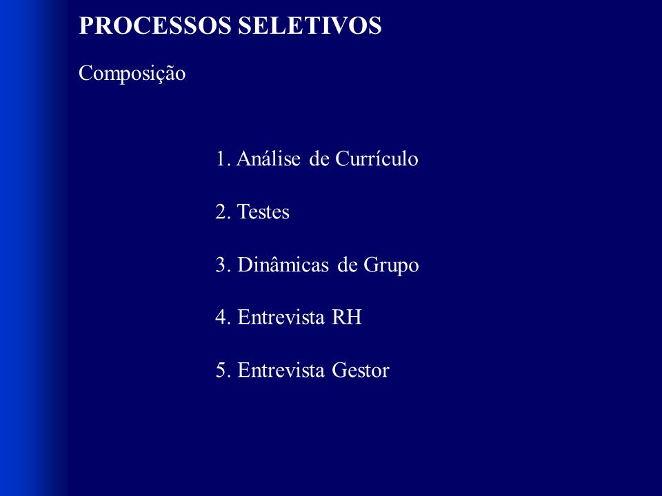 PROCESSOS SELETIVOS Composição 1. Análise de Currículo 2. Testes