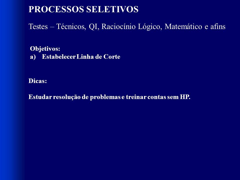 PROCESSOS SELETIVOS Testes – Técnicos, QI, Raciocínio Lógico, Matemático e afins. Objetivos: Estabelecer Linha de Corte.