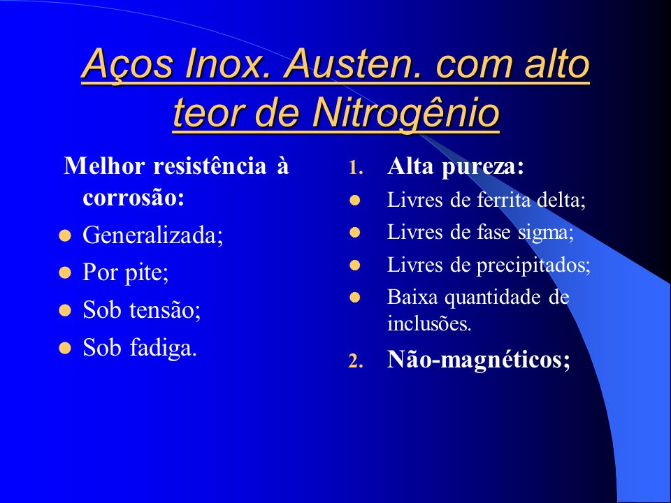 Aços Inox. Austen. com alto teor de Nitrogênio