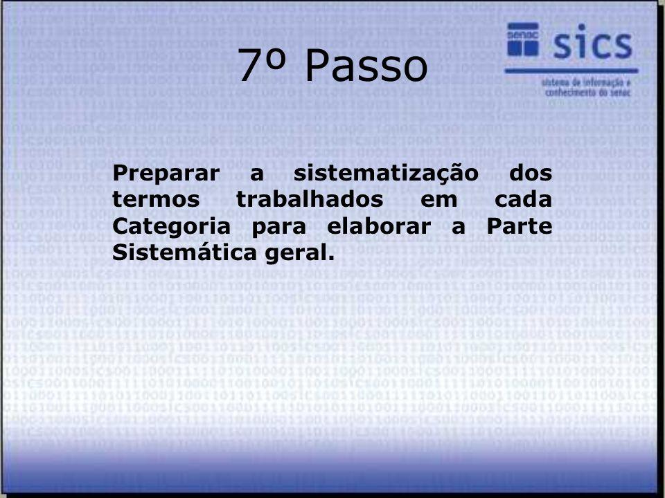 7º Passo Preparar a sistematização dos termos trabalhados em cada Categoria para elaborar a Parte Sistemática geral.