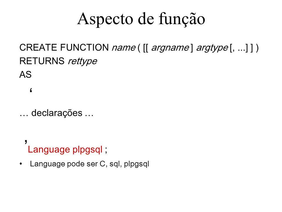 Aspecto de função ' 'Language plpgsql ;